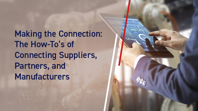 Making The Connection: The How-To's of Connecting Suppliers, Partners, and Manufacturers