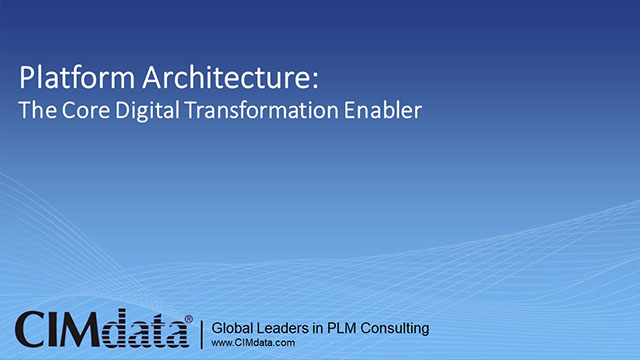 CIMdata Platform Architecture: The Core Digital Transformation Enabler