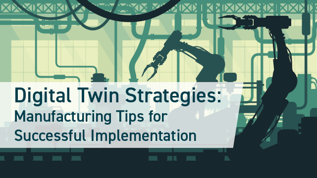 digital twin strategies: manufacturing tips for successful implementation