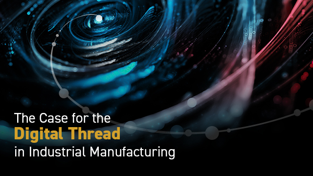 eBook: The Case for the Digital Thread in Industrial Manufacturing