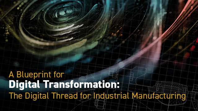 eBook: A Blueprint for Digital Transformation: The Digital Thread for Industrial Manufacturing