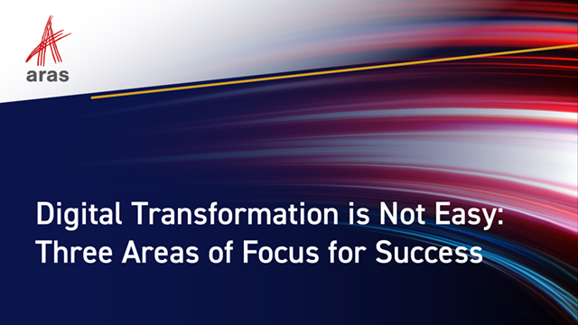 Digital Transformation is Not Easy: Three Areas of Focus for Success